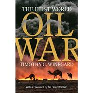 The First World Oil War by Winegard, Timothy C.; Strachan, Hew, Sir, 9781487522582