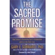 The Sacred Promise How Science Is Discovering Spirit's Collaboration with Us in Our Daily Lives by Schwartz, Gary E.; Edward, John, 9781582702582