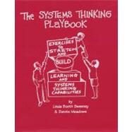 The Systems Thinking Playbook: Exercises to Stretch and Build Learning and Systems Thinking Capabilities by Sweeney, Linda Booth, 9781603582582