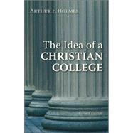 The Idea of a Christian College by Holmes, Arthur F., 9780802802583
