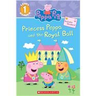 Princess Peppa and the Royal Ball (Peppa Pig: Level 1 Reader) by Carbone, Courtney, 9781338182583