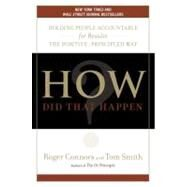 How Did That Happen? : Holding People Accountable for Results the Positive, Principled Way by Connors, Roger (Author); Smith, Tom (Author), 9781591842583