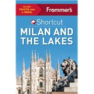 Frommer's Shortcut Milan and the Lakes by Schoenung, Michelle, 9781628872583