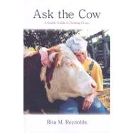 Ask the Cow : A Gentle Guide to Finding Peace by Rita Reynolds, 9781933002583