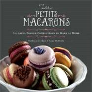 Les Petits Macarons: Colorful French Confections to Make at Home by Gordon, Kathryn; McBride, Anne E., 9780762442584
