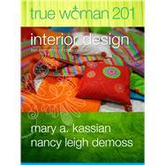 True Woman 201 Interior Design - Ten Elements of Biblical Womanhood (True Woman) by Kassian, Mary A; DeMoss, Nancy Leigh, 9780802412584