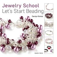 The Jewelry School: Let's Start Beading by Schulz, Carolyn, 9781782212584