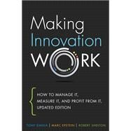 Making Innovation Work How to Manage It, Measure It, and Profit from It, Updated Edition by Davila, Tony; Epstein, Marc; Shelton, Robert, 9780133092585