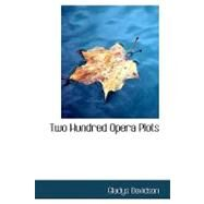 Two Hundred Opera Plots by Davidson, Gladys, 9780554532585