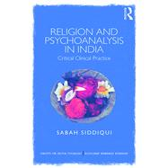 Religion and Psychoanalysis in India: Critical Clinical Practice by Siddiqui; Sabah, 9781138942585