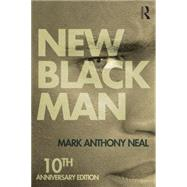 New Black Man: Tenth Anniversary Edition by Neal; Mark Anthony, 9781138792586