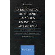 La Renovation du Shi'isme Ismaelien En Inde Et Au Pakistan: D'apres les Ecrits et les Discours de Sultan Muhammad Shah Aga Khan by Boivin,Michel, 9781138862586