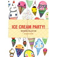 Ice Cream Party! Notebook Collection by Raney, Rebeca (CON), 9781452142586
