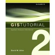 GIS Tutorial 2: Spatial Analysis for ArcGIS 10 by Allen, David W., 9781589482586