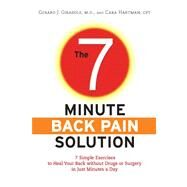 The 7-Minute Back Pain Solution 7 Simple Exercises to Heal Your Back Without Drugs or Surgery in Just Minutes a Day by Girasole, Dr. Gerard; Hartman, Cara, 9780373892587
