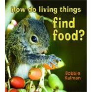 How Do Living Things Find Food? by Kalman, Bobbie, 9780778732587
