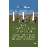 The Construction of English Culture, Consumerism and Promotion in the ELT Global Coursebook by Gray, John, 9780230222588