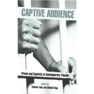 Captive Audience: Prison and Captivity in Contemporary Theatre by Fahy,Thomas, 9780415762588