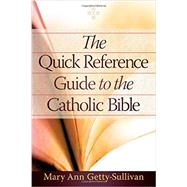 The Quick Reference Guide to the Catholic Bible by Gettysullivan, Mary Ann, 9781593252588