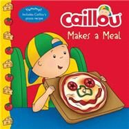 Caillou Makes a Meal Includes a simple pizza recipe by Paradis, Anne; Sévigny, Eric, 9782897182588