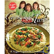 Cooking for Two with the Micheff Sisters : A Vegan Vegetarian Cookbook by Micheff Sisters, 9780816322589