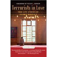 Terrorists in Love True Life Stories of Islamic Radicals by Ballen, Ken; Bergen, Peter L., 9781451672589