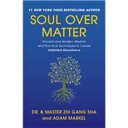 Soul over Matter by Sha, Zhi Gang; Markel, Adam; Tam, Marilyn (CON); Gladstone, William (CON), 9781942952589