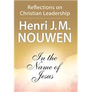 In the Name of Jesus : Reflections on Christian Leadership by Unknown, 9780824512590