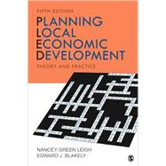 Planning Local Economic Development : Theory and Practice by Nancey Green Leigh, 9781452242590