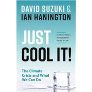 Just Cool It! The Climate Crisis and What We Can Do - A Post-Paris Agreement Game Plan by Suzuki, David; Hanington, Ian, 9781771642590