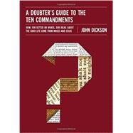 A Doubter's Guide to the Ten Commandments by Dickson, John, 9780310522591