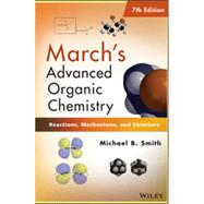 March's Advanced Organic Chemistry : Reactions, Mechanisms, and Structure by Smith, Michael B., 9780470462591