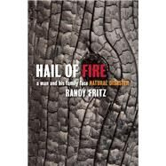 Hail of Fire A Man and His Family Face Natural Disaster by Fritz, Randy, 9781595342591