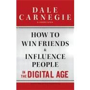 How to Win Friends and Influence People in the Digital Age by Dale Carnegie & Associates, 9781451612592