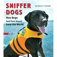 Sniffer Dogs by Castaldo, Nancy F., 9780544932593