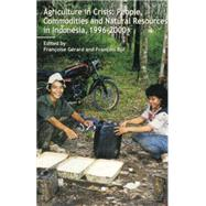 Agriculture in Crisis: People, Commodities and Natural Resources in Indonesia 1996-2001 by Gerard,Francoise, 9781138862593