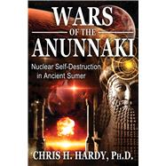 Wars of the Anunnaki by Hardy, Chris H., Ph.D., 9781591432593