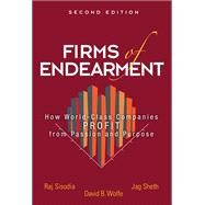 Firms of Endearment How World-Class Companies Profit from Passion and Purpose by Sisodia, Rajendra; Sheth, Jagdish N.; Wolfe, David, 9780133382594