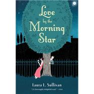 Love by the Morning Star by Sullivan, Laura L., 9780544542594