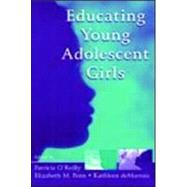 Educating Young Adolescent Girls by O'Reilly, Patricia; Penn, Elizabeth M.; deMarrais, Kathleen B.; Levstik, Linda S., 9780805832594