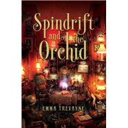 Spindrift and the Orchid by Trevayne, Emma, 9781481462594