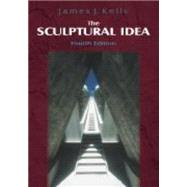 The Sculptural Idea by Kelly, James J.., 9781577662594