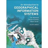 An Introduction to Geographical Information Systems by Heywood, Ian; Cornelius, Sarah; Carver, Steve, 9780273722595