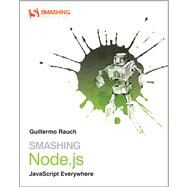 Smashing Node. JS : JavaScript Everywhere by Rauch, Guillermo, 9781119962595