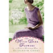 The Wild Dark Flowers by Cooke, Elizabeth, 9780425262597