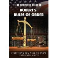The Complete Guide to Robert's Rules of Order Made Easy: Everything You Need to Know Explained Simply by Cook, Rita, 9781601382597