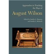 Approaches to Teaching the Plays of August Wilson by Shannon, Sandra G.; Richards, Sandra L., 9781603292597