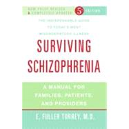 Surviving Schizophrenia : A Manual for Families, Patients, and Providers by Torrey, E. Fuller, 9780060842598