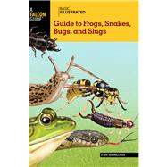 Basic Illustrated Guide to Frogs, Snakes, Bugs, and Slugs by Himmelman, John, 9780762782598