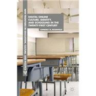 Digital Online Culture, Identity, and Schooling in the Twenty-First Century by Rosenfeld, Kimberly N., 9781137442598